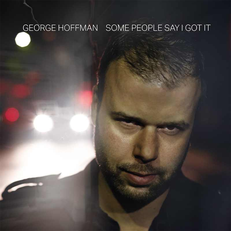 GEORGE HOFFMAN Album - Some People Say I Got It